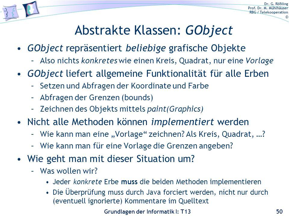 Dr. G. Rößling Prof. Dr. M. Mühlhäuser RBG / Telekooperation © Grundlagen der Informatik I: T13 Abstrakte Klassen: GObject GObject repräsentiert belie