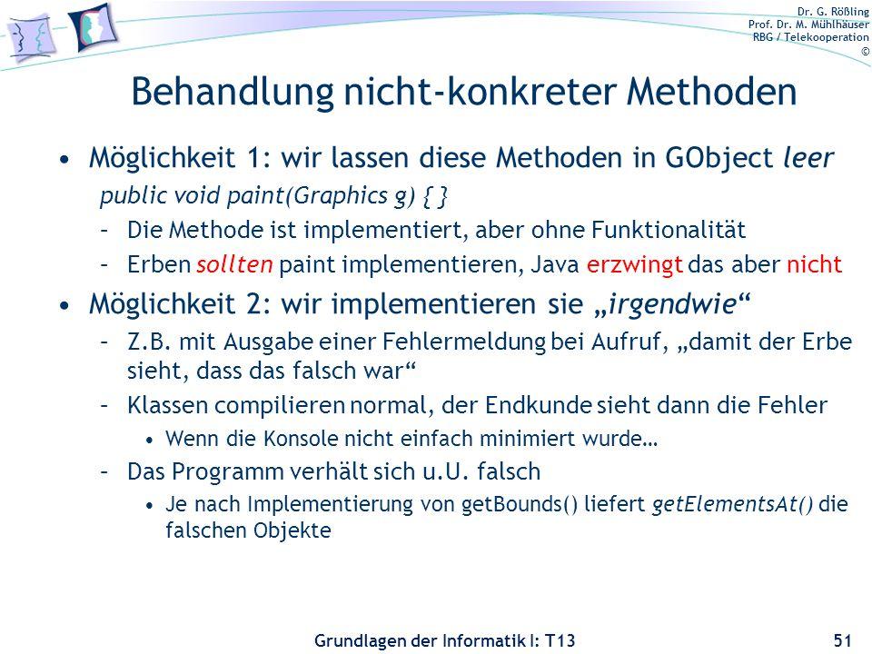 Dr. G. Rößling Prof. Dr. M. Mühlhäuser RBG / Telekooperation © Grundlagen der Informatik I: T13 Behandlung nicht-konkreter Methoden Möglichkeit 1: wir