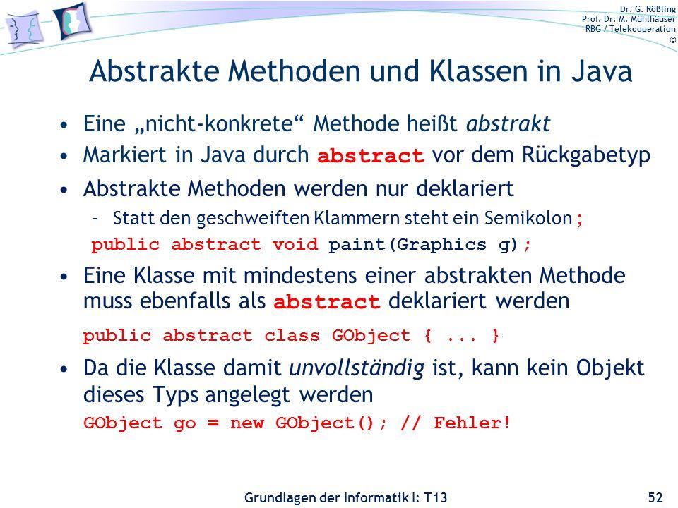 Dr. G. Rößling Prof. Dr. M. Mühlhäuser RBG / Telekooperation © Grundlagen der Informatik I: T13 Abstrakte Methoden und Klassen in Java Eine nicht-konk