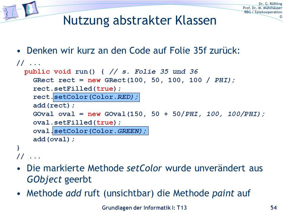 Dr. G. Rößling Prof. Dr. M. Mühlhäuser RBG / Telekooperation © Grundlagen der Informatik I: T13 Nutzung abstrakter Klassen 54 //... public void run()