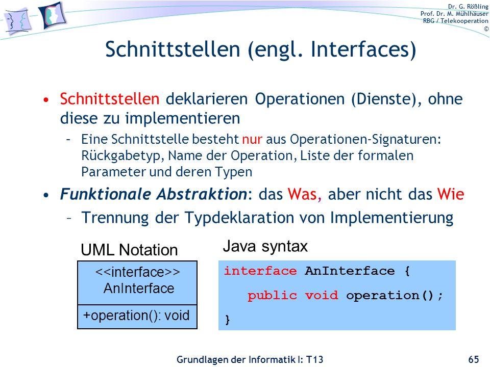 Dr. G. Rößling Prof. Dr. M. Mühlhäuser RBG / Telekooperation © Grundlagen der Informatik I: T13 Schnittstellen (engl. Interfaces) Schnittstellen dekla