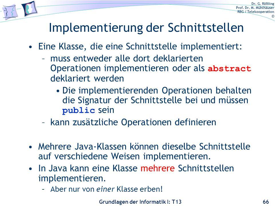 Dr. G. Rößling Prof. Dr. M. Mühlhäuser RBG / Telekooperation © Grundlagen der Informatik I: T13 Implementierung der Schnittstellen Eine Klasse, die ei
