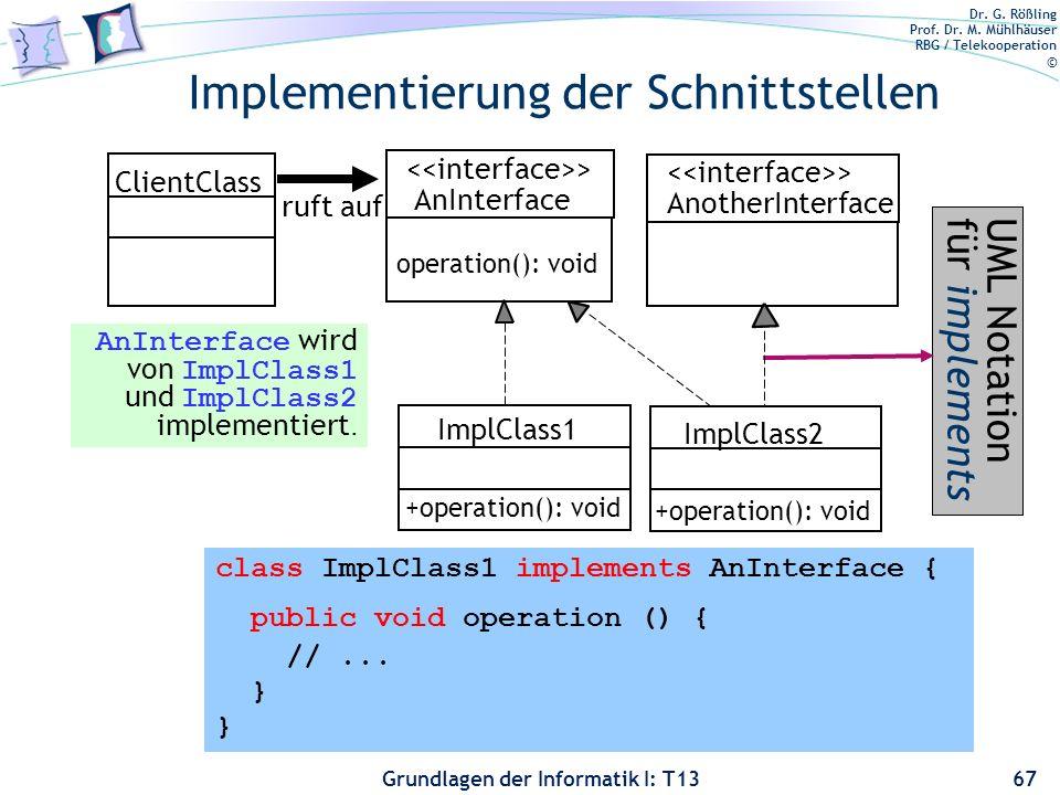 Dr. G. Rößling Prof. Dr. M. Mühlhäuser RBG / Telekooperation © Grundlagen der Informatik I: T13 Implementierung der Schnittstellen 67 ClientClass ruft