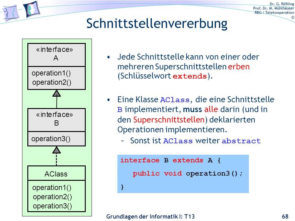 Dr. G. Rößling Prof. Dr. M. Mühlhäuser RBG / Telekooperation © Grundlagen der Informatik I: T13 Schnittstellenvererbung Jede Schnittstelle kann von ei