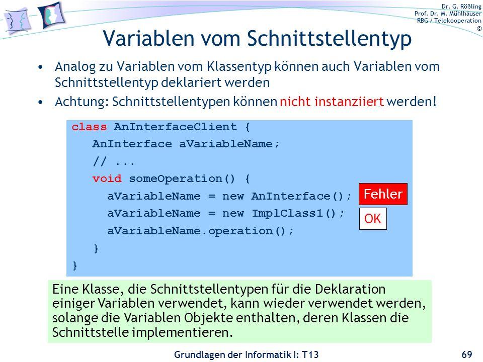Dr. G. Rößling Prof. Dr. M. Mühlhäuser RBG / Telekooperation © Grundlagen der Informatik I: T13 Variablen vom Schnittstellentyp 69 Analog zu Variablen