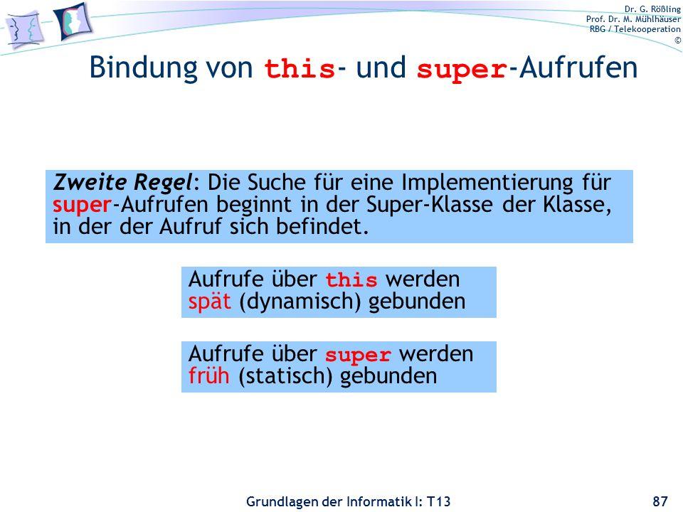 Dr. G. Rößling Prof. Dr. M. Mühlhäuser RBG / Telekooperation © Grundlagen der Informatik I: T13 Bindung von this - und super -Aufrufen 87 Zweite Regel