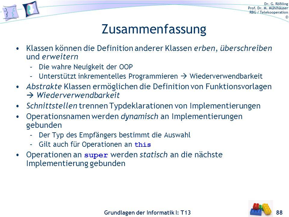 Dr. G. Rößling Prof. Dr. M. Mühlhäuser RBG / Telekooperation © Grundlagen der Informatik I: T13 Zusammenfassung Klassen können die Definition anderer