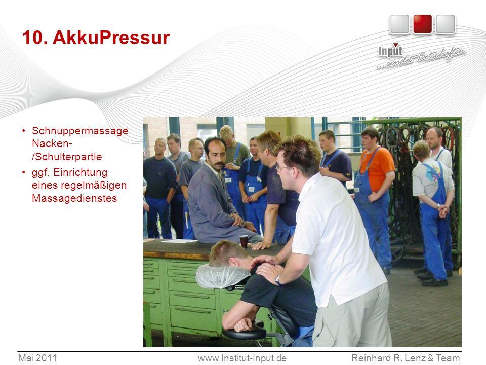 Mai 2011www.Institut-Input.deReinhard R. Lenz & Team 10. AkkuPressur Schnuppermassage Nacken- /Schulterpartie ggf. Einrichtung eines regelmäßigen Mass