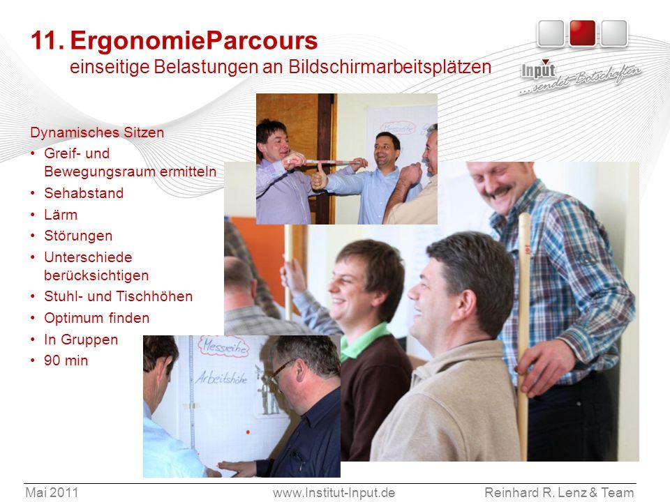 Mai 2011www.Institut-Input.deReinhard R. Lenz & Team 11.ErgonomieParcours einseitige Belastungen an Bildschirmarbeitsplätzen Dynamisches Sitzen Greif-