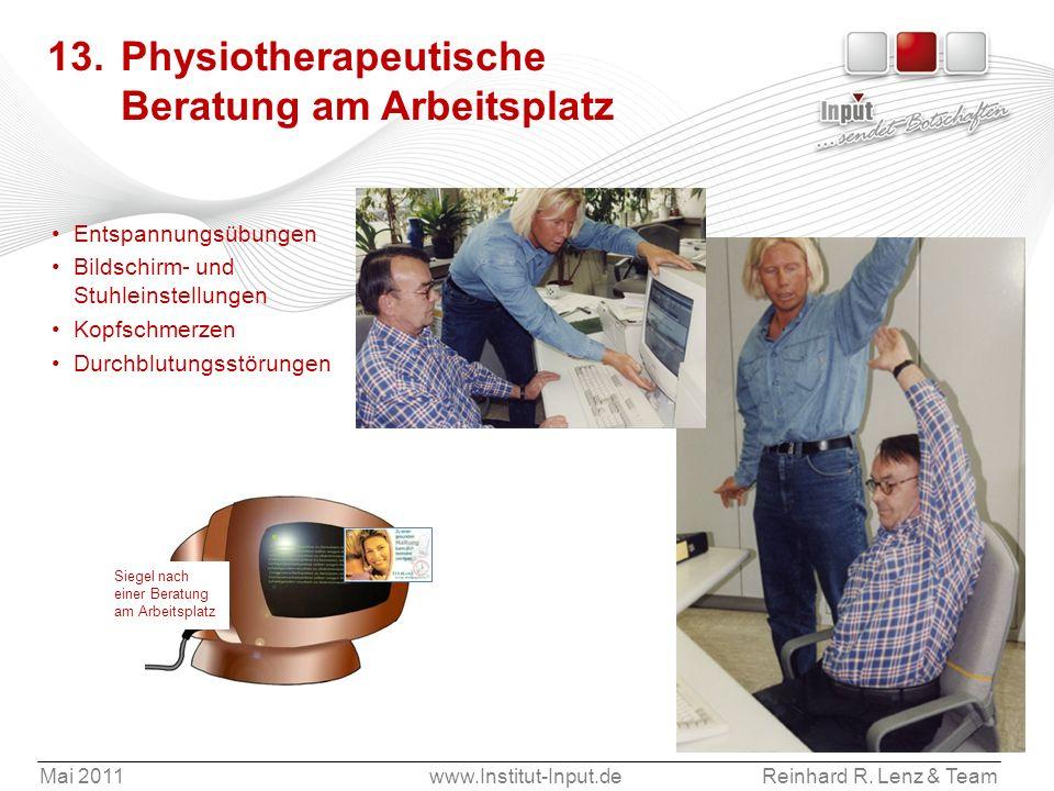 Mai 2011www.Institut-Input.deReinhard R. Lenz & Team Siegel nach einer Beratung am Arbeitsplatz 13. Physiotherapeutische Beratung am Arbeitsplatz Ents