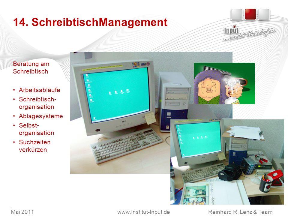 Mai 2011www.Institut-Input.deReinhard R. Lenz & Team 14. SchreibtischManagement Beratung am Schreibtisch Arbeitsabläufe Schreibtisch- organisation Abl