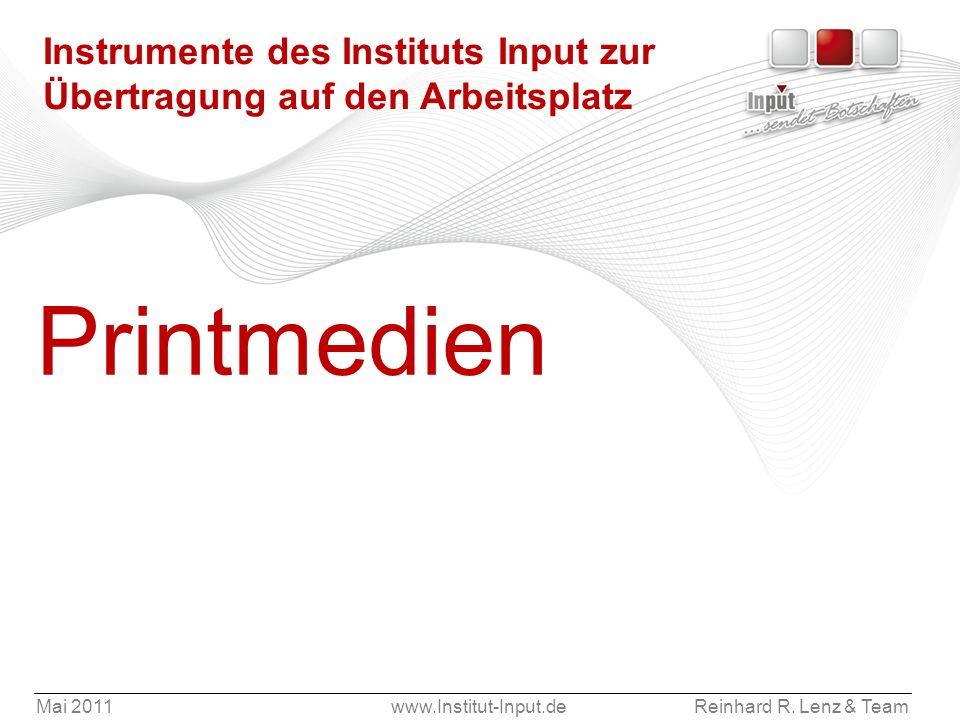 Mai 2011www.Institut-Input.deReinhard R. Lenz & Team Instrumente des Instituts Input zur Übertragung auf den Arbeitsplatz Printmedien