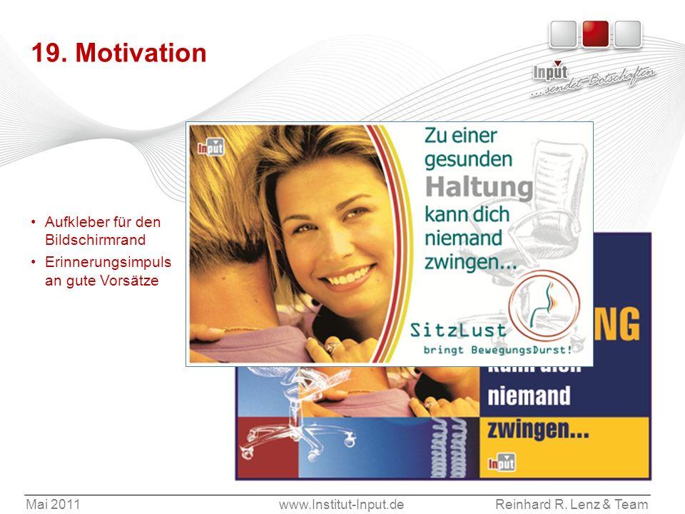 Mai 2011www.Institut-Input.deReinhard R. Lenz & Team 19. Motivation Aufkleber für den Bildschirmrand Erinnerungsimpuls an gute Vorsätze