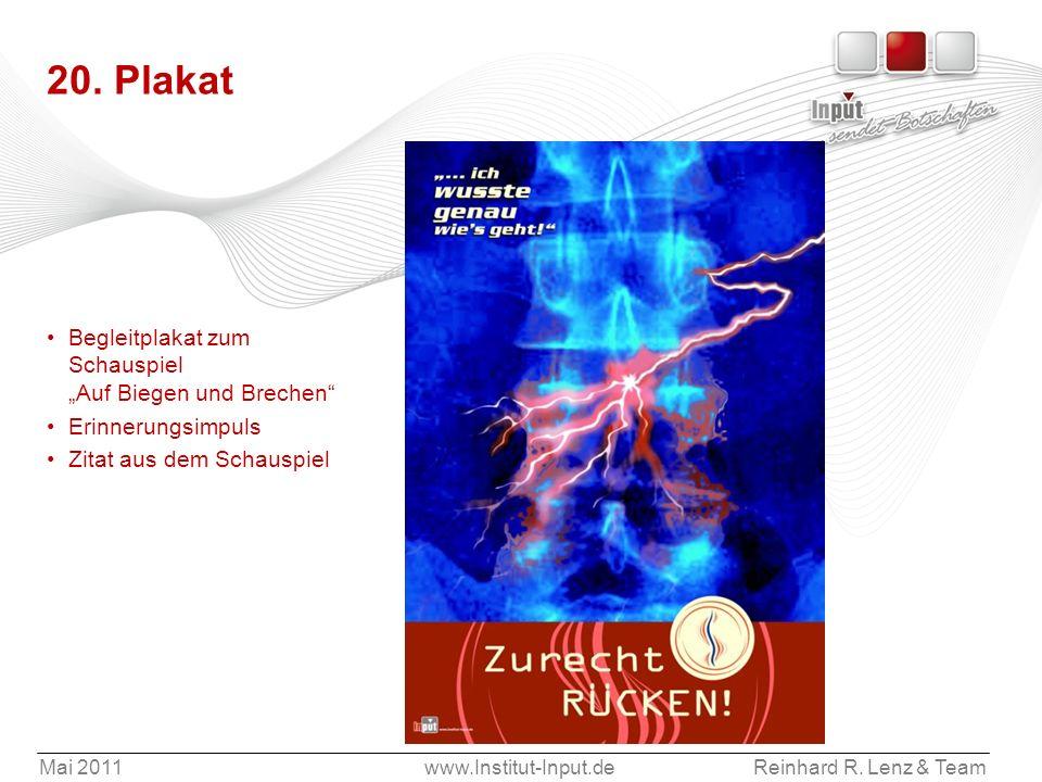 Mai 2011www.Institut-Input.deReinhard R. Lenz & Team 20. Plakat Begleitplakat zum Schauspiel Auf Biegen und Brechen Erinnerungsimpuls Zitat aus dem Sc