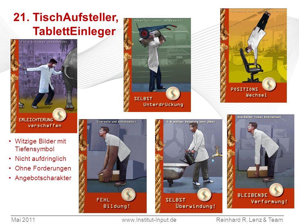 Mai 2011www.Institut-Input.deReinhard R. Lenz & Team 21. TischAufsteller, TablettEinleger Witzige Bilder mit Tiefensymbol Nicht aufdringlich Ohne Ford