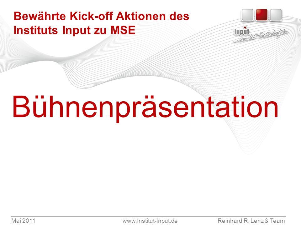 Mai 2011www.Institut-Input.deReinhard R. Lenz & Team Bewährte Kick-off Aktionen des Instituts Input zu MSE Bühnenpräsentation