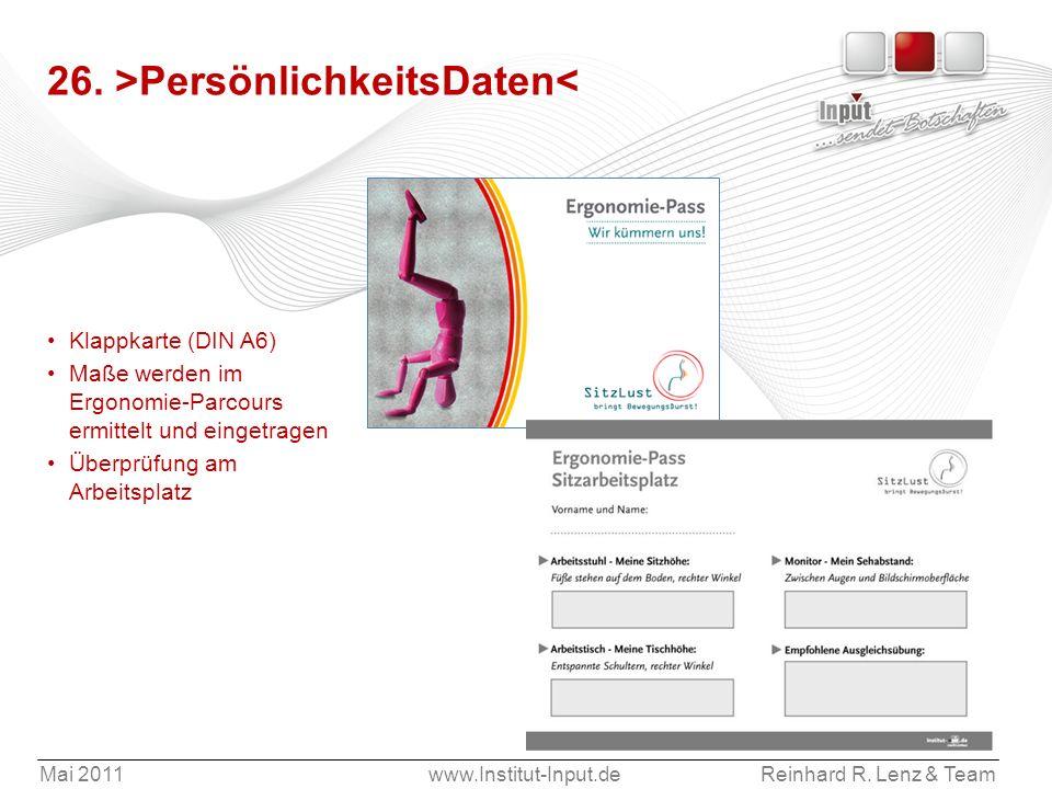 Mai 2011www.Institut-Input.deReinhard R. Lenz & Team 26. >PersönlichkeitsDaten< Klappkarte (DIN A6) Maße werden im Ergonomie-Parcours ermittelt und ei