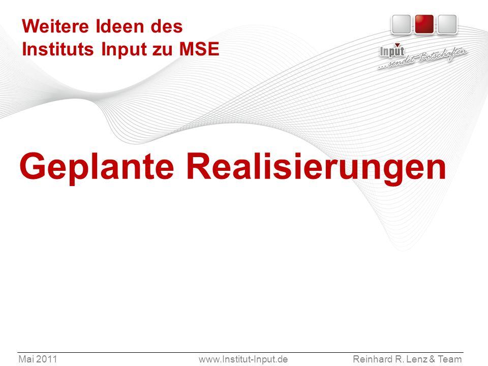 Mai 2011www.Institut-Input.deReinhard R. Lenz & Team Weitere Ideen des Instituts Input zu MSE Geplante Realisierungen