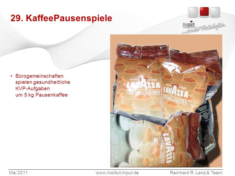 Mai 2011www.Institut-Input.deReinhard R. Lenz & Team 29. KaffeePausenspiele Bürogemeinschaften spielen gesundheitliche KVP-Aufgaben um 5 kg Pausenkaff