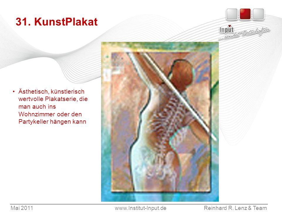 Mai 2011www.Institut-Input.deReinhard R. Lenz & Team 31. KunstPlakat Ästhetisch, künstlerisch wertvolle Plakatserie, die man auch ins Wohnzimmer oder