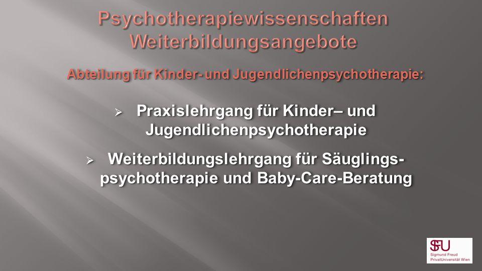 Abteilung für Kinder- und Jugendlichenpsychotherapie: Praxislehrgang für Kinder– und Jugendlichenpsychotherapie Praxislehrgang für Kinder– und Jugendl