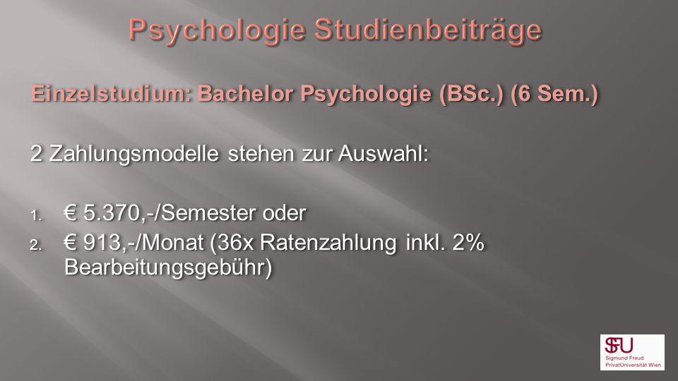 Einzelstudium: Bachelor Psychologie (BSc.) (6 Sem.) 2 Zahlungsmodelle stehen zur Auswahl: 1. 5.370,-/Semester oder 2. 913,-/Monat (36x Ratenzahlung in