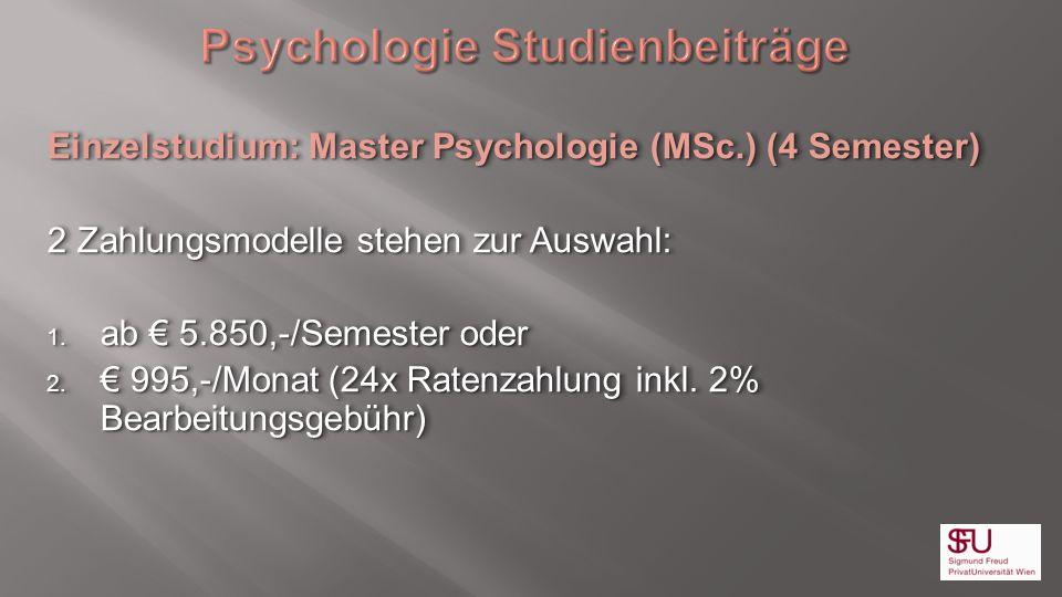 Einzelstudium: Master Psychologie (MSc.) (4 Semester) 2 Zahlungsmodelle stehen zur Auswahl: 1. ab 5.850,-/Semester oder 2. 995,-/Monat (24x Ratenzahlu