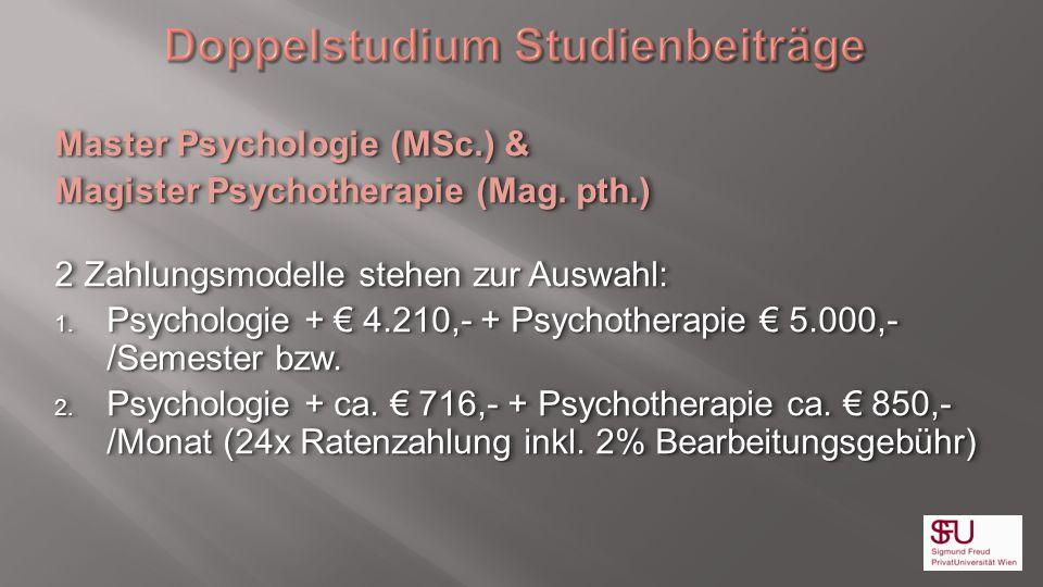 Master Psychologie (MSc.) & Magister Psychotherapie (Mag. pth.) 2 Zahlungsmodelle stehen zur Auswahl: 1. Psychologie + 4.210,- + Psychotherapie 5.000,