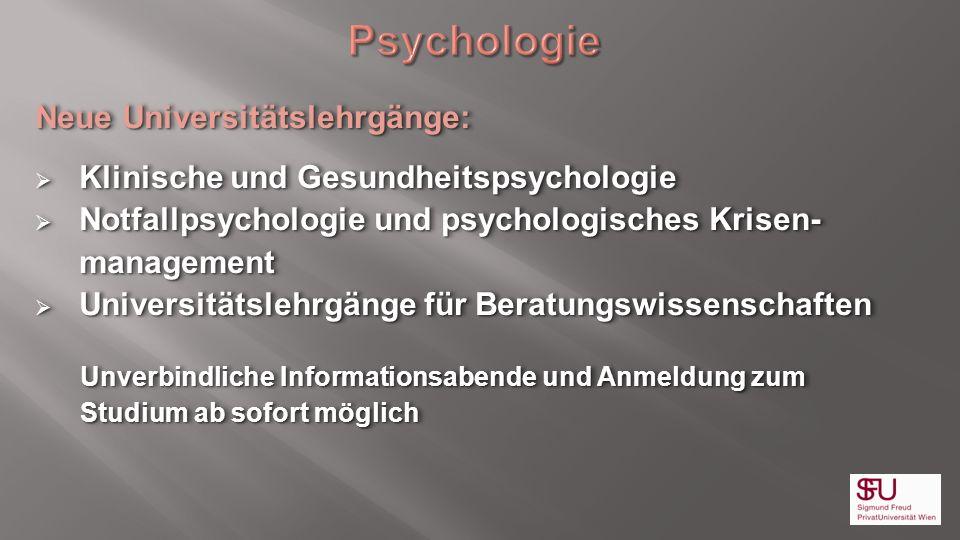Neue Universitätslehrgänge: Klinische und Gesundheitspsychologie Klinische und Gesundheitspsychologie Notfallpsychologie und psychologisches Krisen- N