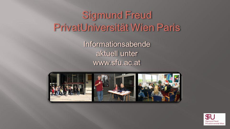 Sigmund Freud PrivatUniversität Wien Paris Informationsabende aktuell unter www.sfu.ac.at Sigmund Freud PrivatUniversität Wien Paris Informationsabend