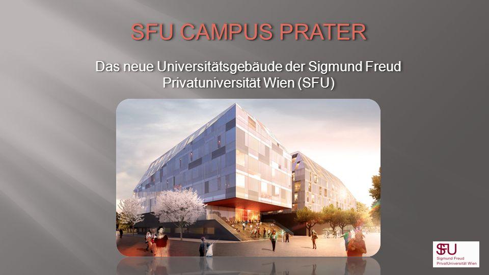 SFU CAMPUS PRATER Das neue Universitätsgebäude der Sigmund Freud Privatuniversität Wien (SFU) SFU CAMPUS PRATER Das neue Universitätsgebäude der Sigmu