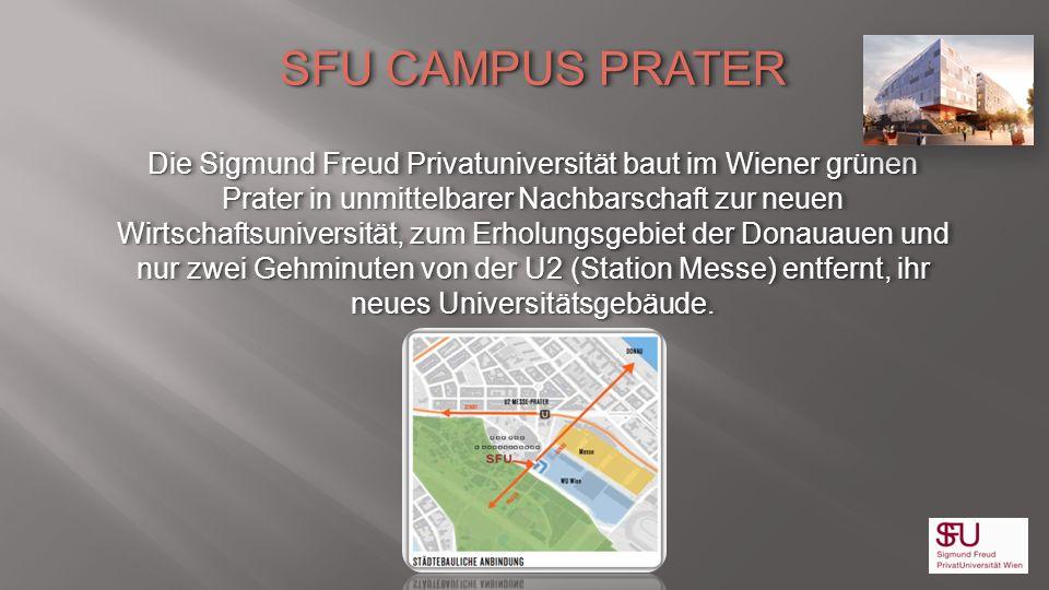 SFU CAMPUS PRATER Die Sigmund Freud Privatuniversität baut im Wiener grünen Prater in unmittelbarer Nachbarschaft zur neuen Wirtschaftsuniversität, zu