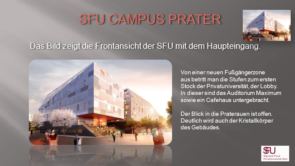 SFU CAMPUS PRATER Das Bild zeigt die Frontansicht der SFU mit dem Haupteingang. SFU CAMPUS PRATER Das Bild zeigt die Frontansicht der SFU mit dem Haup