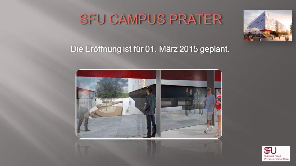 Die Eröffnung ist für 01. März 2015 geplant. SFU CAMPUS PRATER Die Eröffnung ist für 01. März 2015 geplant.