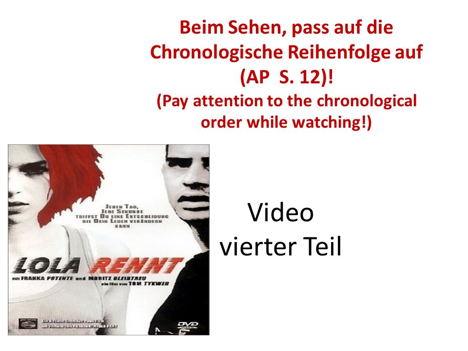 Video vierter Teil Beim Sehen, pass auf die Chronologische Reihenfolge auf (AP S. 12)! (Pay attention to the chronological order while watching!)