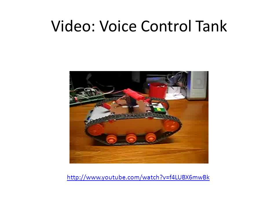 Video: Voice Control Tank http://www.youtube.com/watch?v=f4LUBX6mwBk