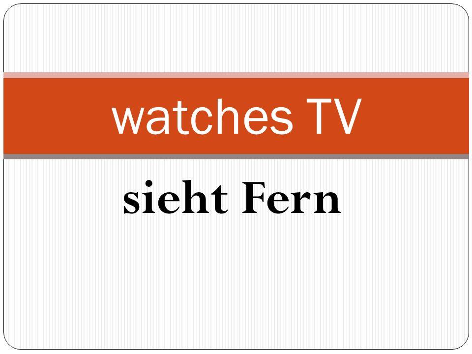 sieht Fern watches TV