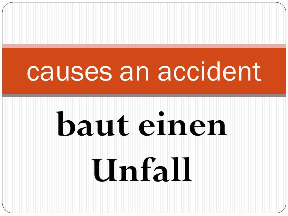 baut einen Unfall causes an accident