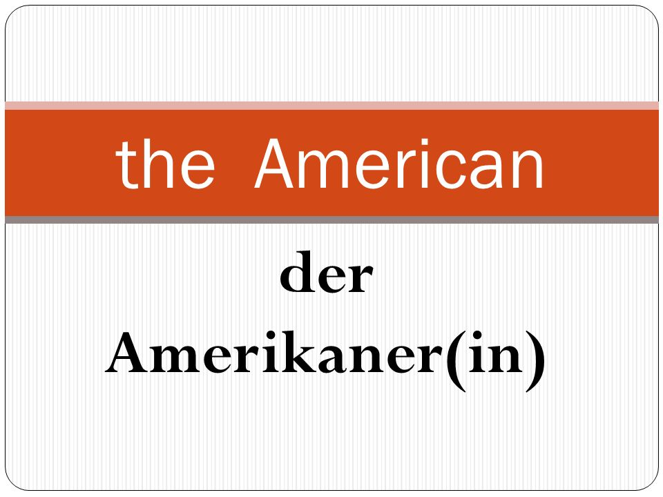 der Amerikaner(in) the American