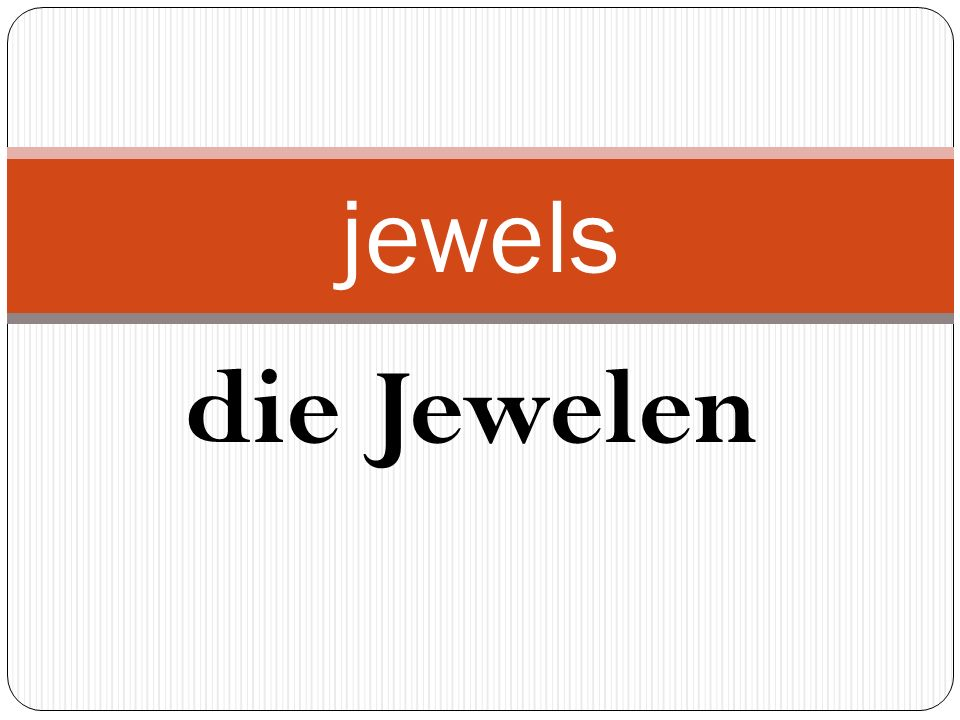 die Jewelen jewels