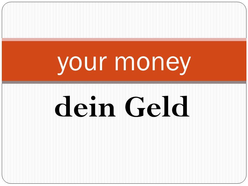 dein Geld your money
