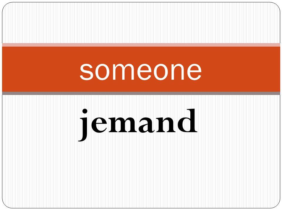 jemand someone