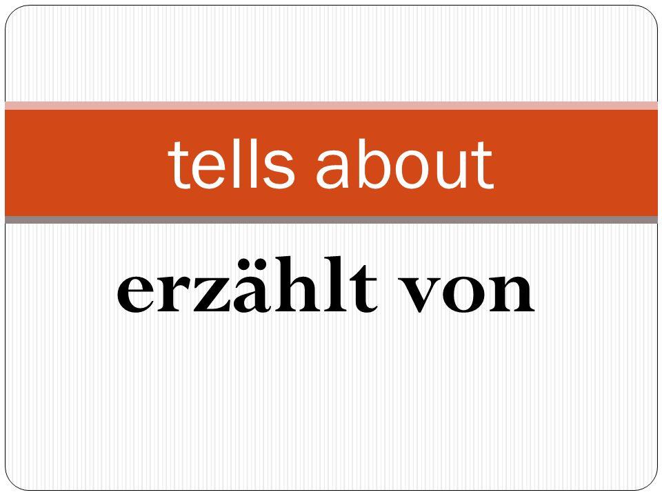erzählt von tells about