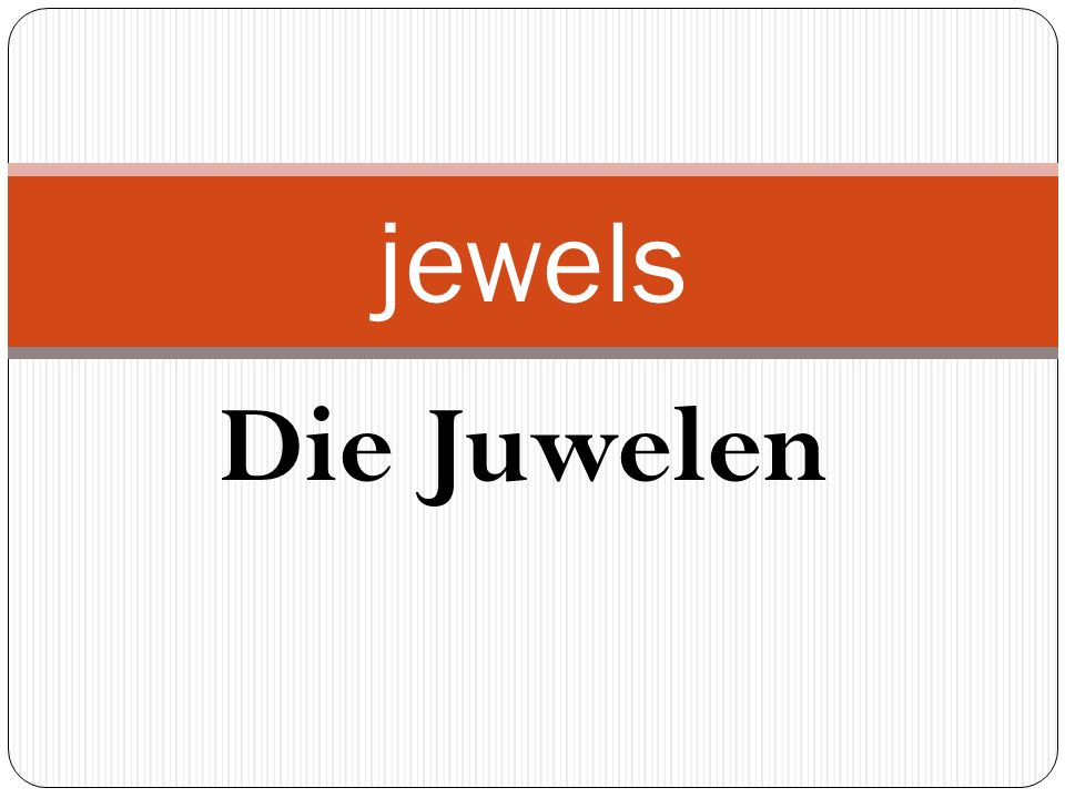 Die Juwelen jewels
