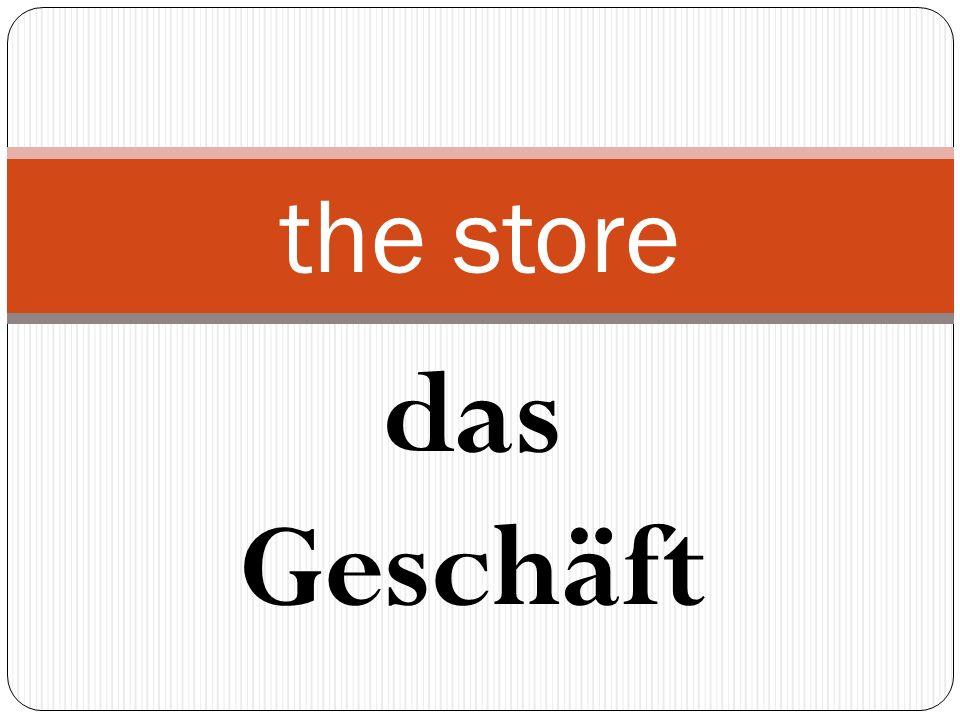 das Geschäft the store