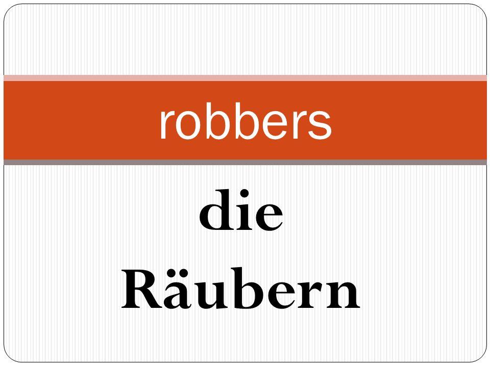 die Räubern robbers