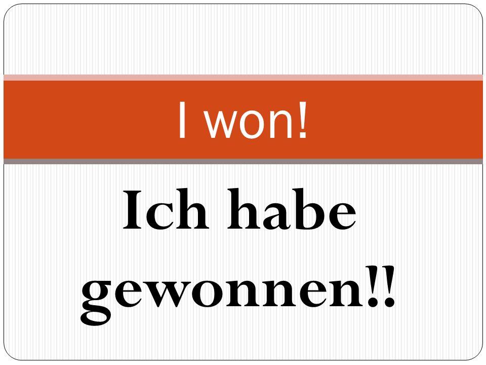Ich habe gewonnen!! I won!