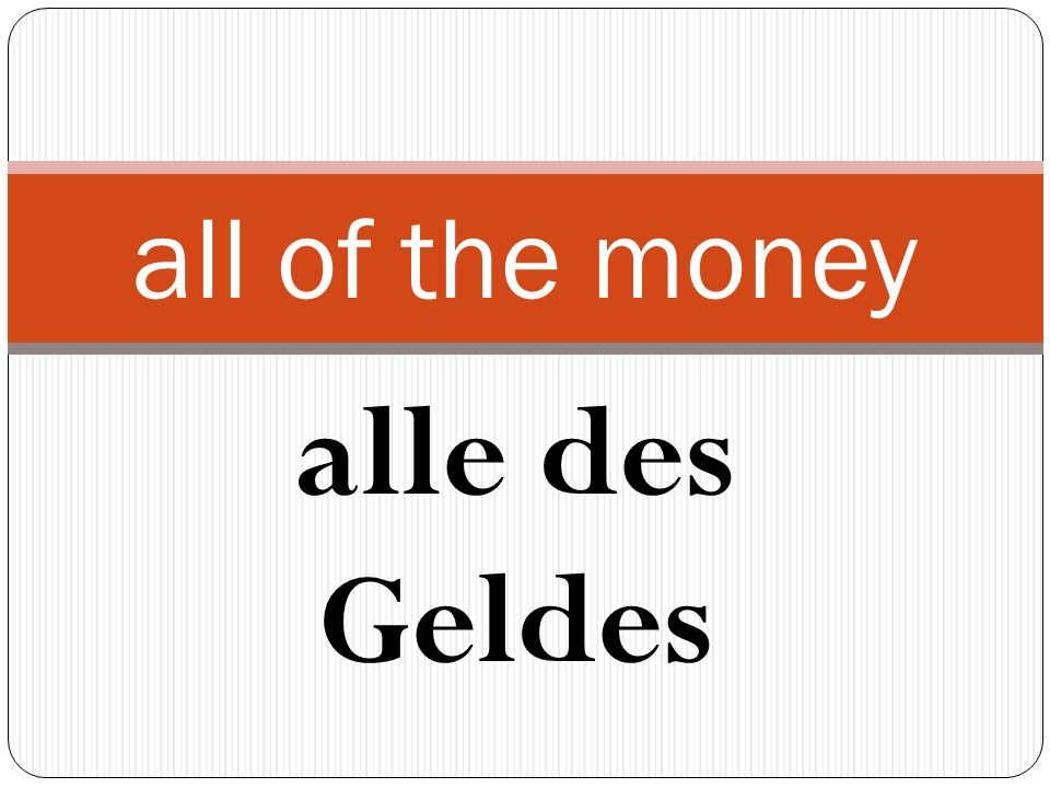 alle des Geldes all of the money