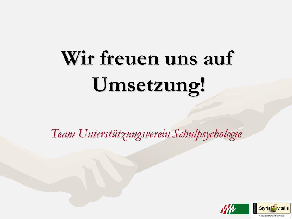 Wir freuen uns auf Umsetzung! Team Unterstützungsverein Schulpsychologie