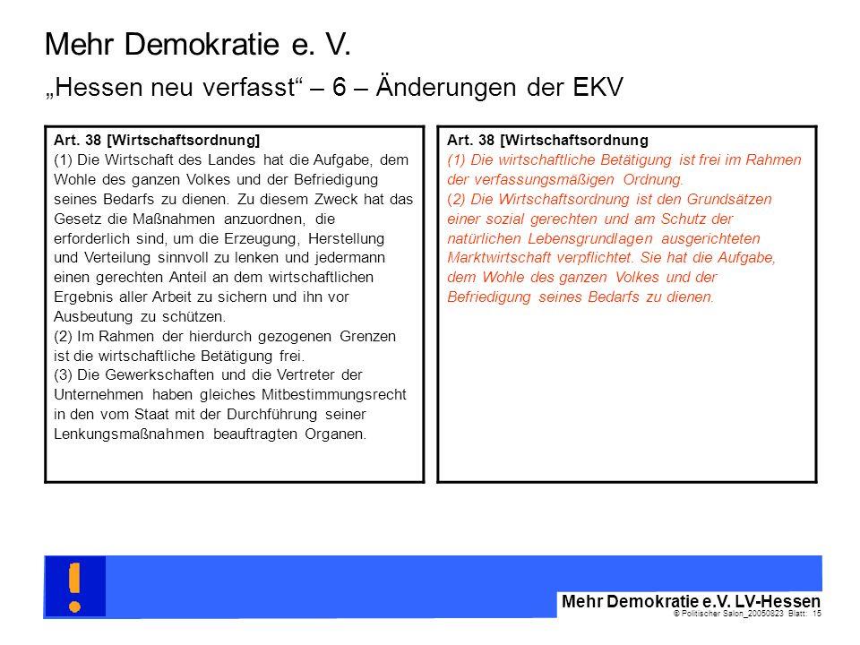 © Politischer Salon_20050823 Blatt: 15 Mehr Demokratie e.V. LV-Hessen Mehr Demokratie e. V. Art. 38 [Wirtschaftsordnung] (1) Die Wirtschaft des Landes